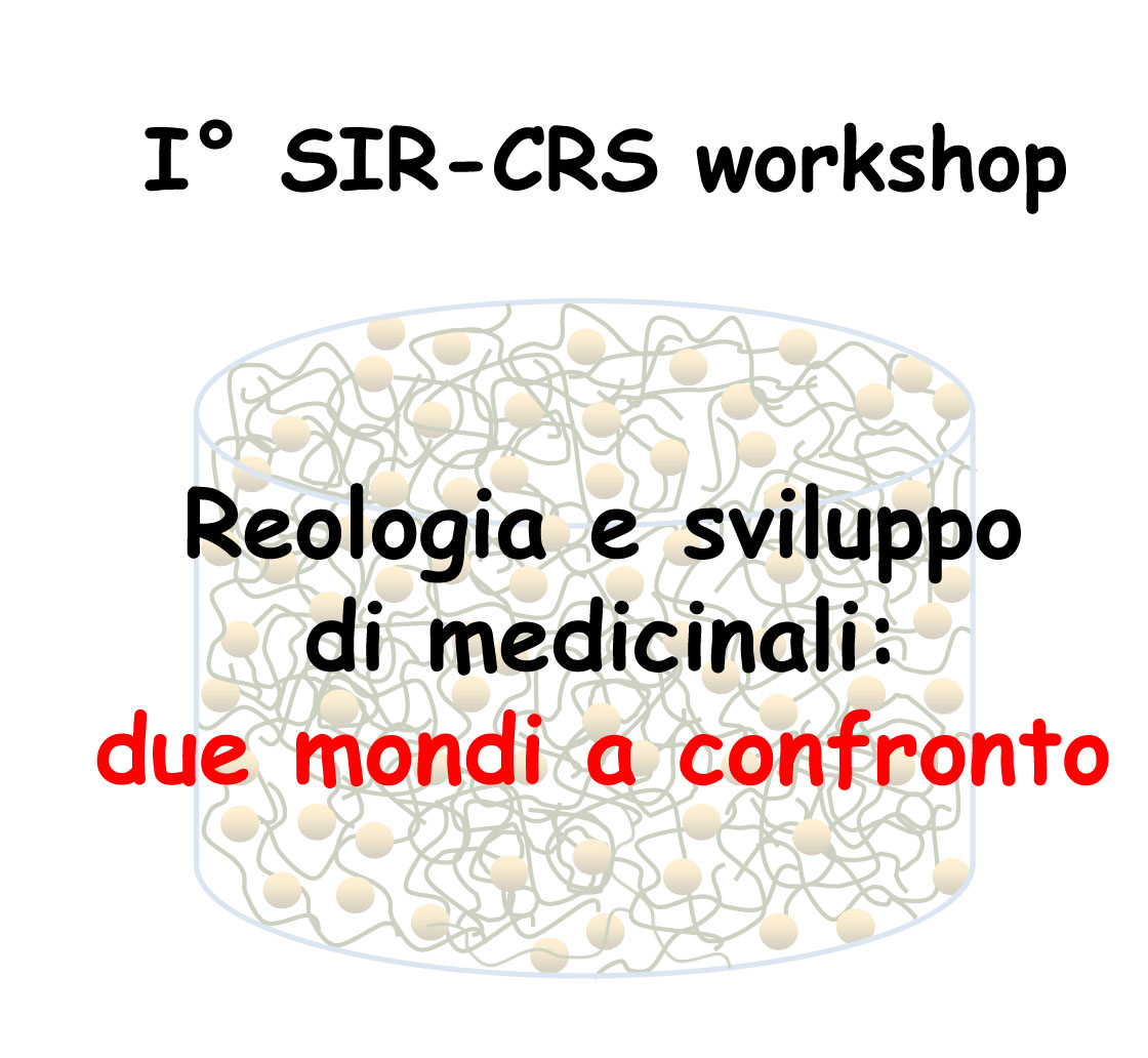 I° SIR-CRS Workshop Reologia e sviluppo di medicinali: due mondi a confronto